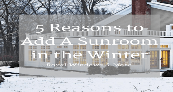 5 Reasons to Add A Sunroom in the Winter