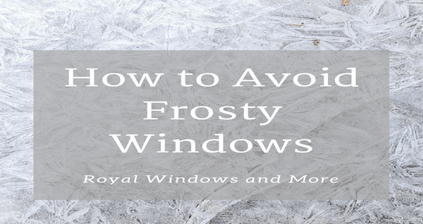 How to Avoid Frosty Windows