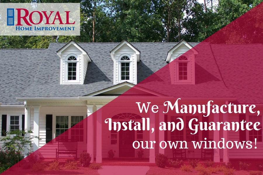 Royal Home Improvement: We manufacture, install and guarantee our windows!