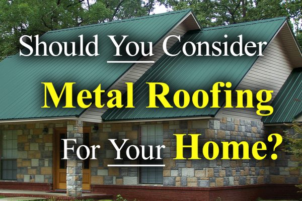 Should You Consider Metal Roofing for Your Home?