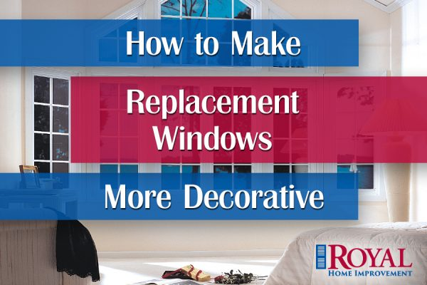 How to Make Replacement Windows More Decorative