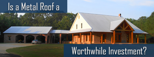 Is a Metal Roof a Worthwhile Investment?